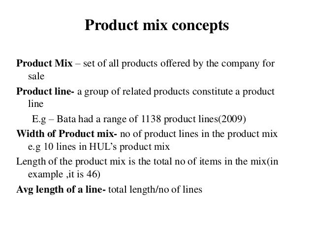 Product mix concepts Product Mix – set of all products offered by the company for sale Product line- a group of related pr...