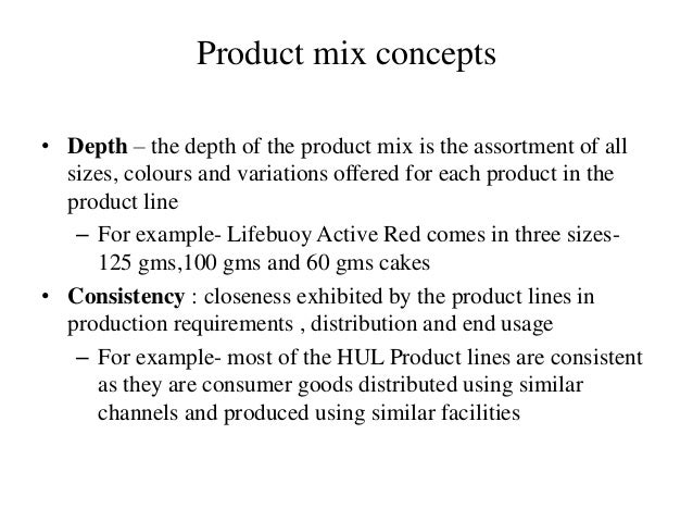 Product mix concepts • Depth – the depth of the product mix is the assortment of all sizes, colours and variations offered...