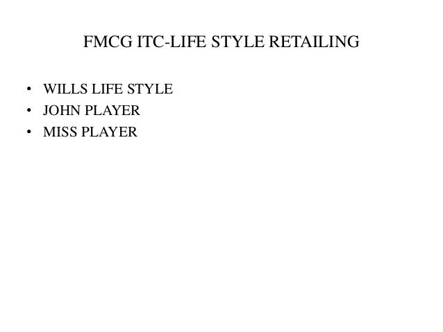 FMCG ITC-LIFE STYLE RETAILING • WILLS LIFE STYLE • JOHN PLAYER • MISS PLAYER