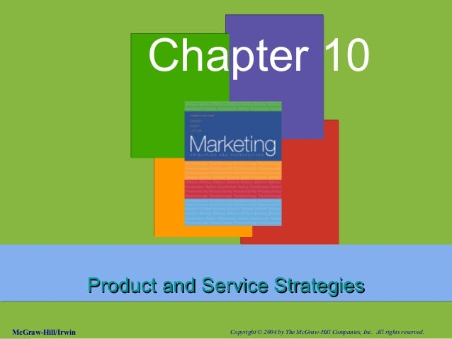1-2McGraw-Hill/Irwin Copyright © 2004 by The McGraw-Hill Companies, Inc. All rights reserved. Chapter 10 Product and Servi...