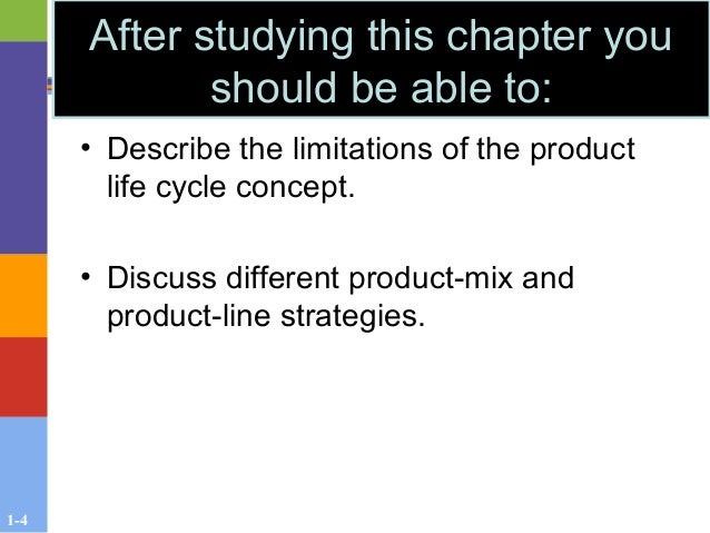 1-4 • Describe the limitations of the product life cycle concept. • Discuss different product-mix and product-line strateg...