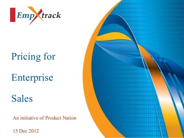 Pricing forEnterpriseSalesAn initiative of Product Nation15 Dec 2012