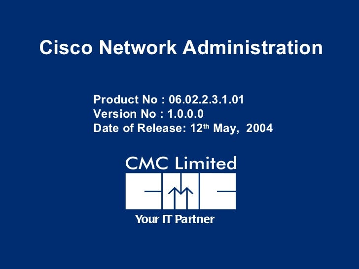 Cisco Network Administration     Product No : 06.02.2.3.1.01     Version No : 1.0.0.0     Date of Release: 12th May, 2004 ...