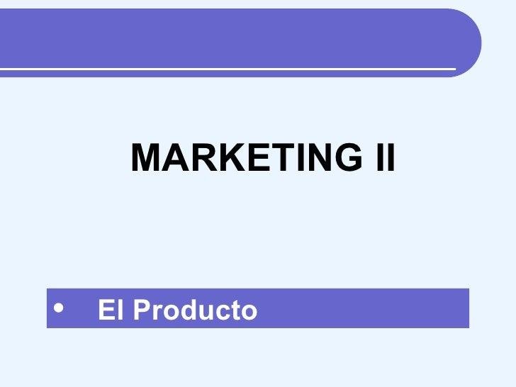 <ul><li>El Producto </li></ul>MARKETING II