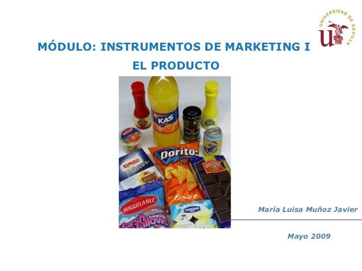María Luisa Muñoz Javier MÓDULO: INSTRUMENTOS DE MARKETING I EL PRODUCTO Mayo 2009