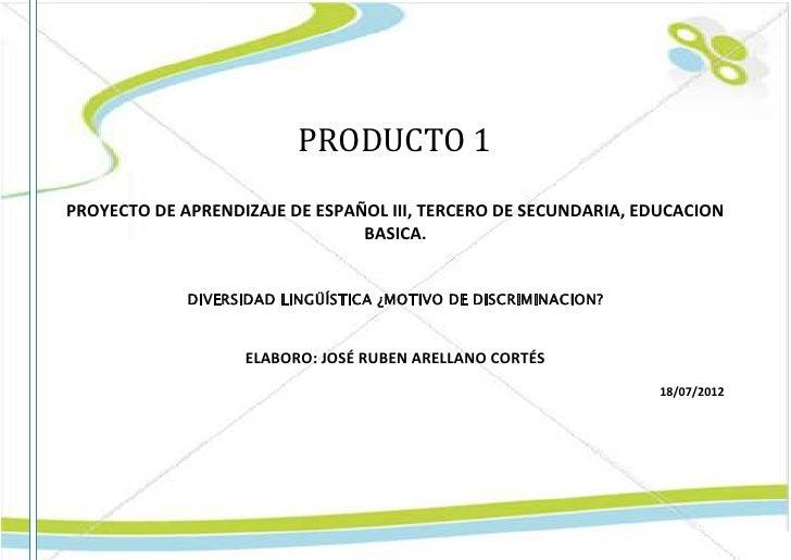 PRODUCTO 1PROYECTO DE APRENDIZAJE DE ESPAÑOL III, TERCERO DE SECUNDARIA, EDUCACION                                BASICA. ...
