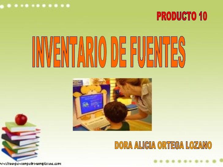 PRODUCTO 10 INVENTARIO DE FUENTES DORA ALICIA ORTEGA LOZANO