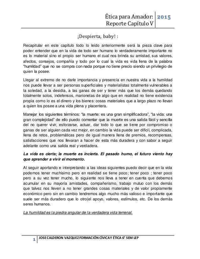 Ética para Amador: Reporte Capítulo V 2015 1 JOSE CALDERON VAZQUEZFORMACIÓN CÍVICAY ÉTICA 6° SEM LEP ¡Despierta, baby! : R...