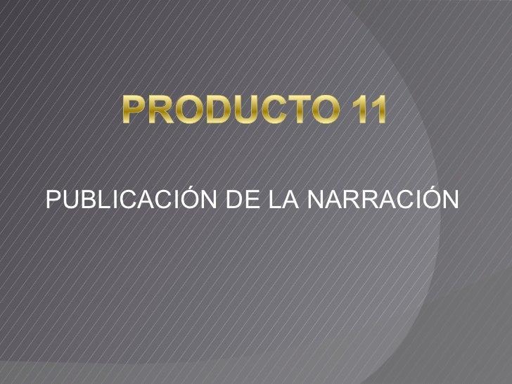 PUBLICACIÓN DE LA NARRACIÓN