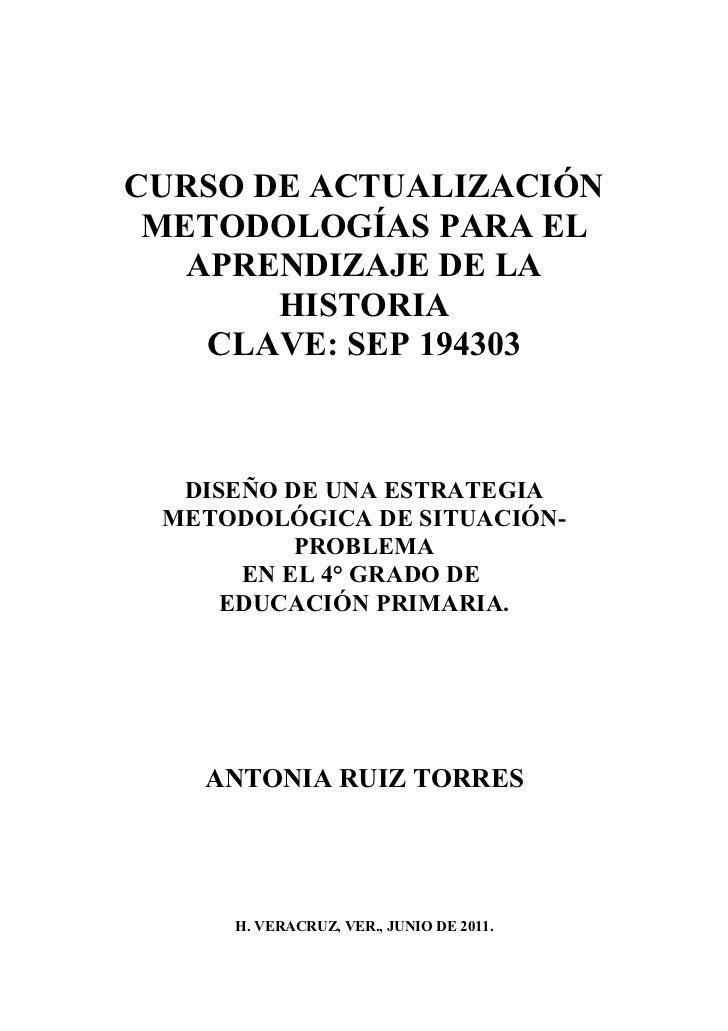 CURSO DE ACTUALIZACIÓN METODOLOGÍAS PARA EL   APRENDIZAJE DE LA       HISTORIA    CLAVE: SEP 194303  DISEÑO DE UNA ESTRATE...