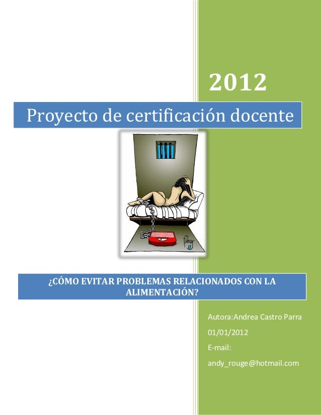 2012Proyecto de certificación docente  ¿CÓMO EVITAR PROBLEMAS RELACIONADOS CON LA                 ALIMENTACIÓN?           ...