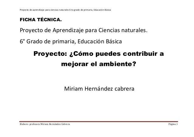 Proyecto de aprendizaje para ciencias naturales 6 to grado de primaria, Educación BásicaFICHA TÉCNICA.Proyecto de Aprendiz...