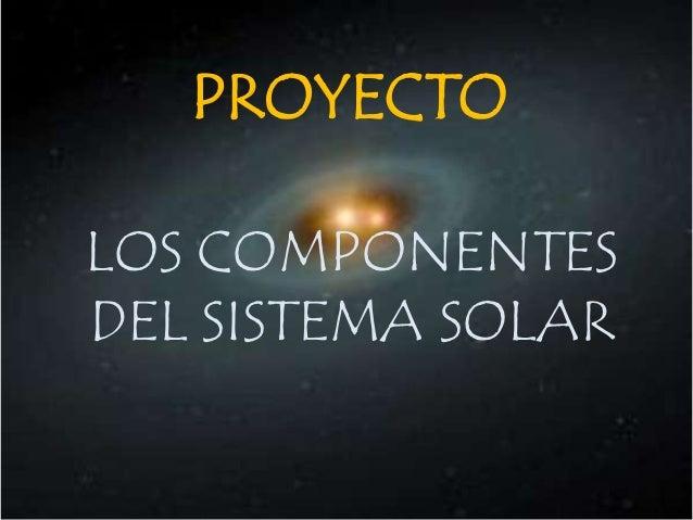 PROYECTOLOS COMPONENTESDEL SISTEMA SOLAR