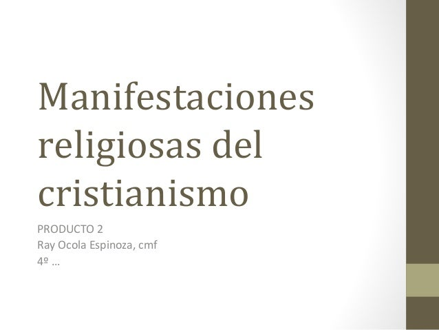 Manifestaciones religiosas del cristianismo PRODUCTO 2 Ray Ocola Espinoza, cmf 4º …