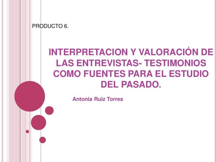 PRODUCTO 6.<br />INTERPRETACION Y VALORACIÓN DE LAS ENTREVISTAS- TESTIMONIOS COMO FUENTES PARA EL ESTUDIO DEL PASADO.<br /...