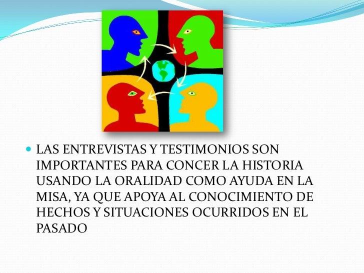 LAS ENTREVISTAS Y TESTIMONIOS SON IMPORTANTES PARA CONCER LA HISTORIA USANDO LA ORALIDAD COMO AYUDA EN LA MISA, YA QUE APO...