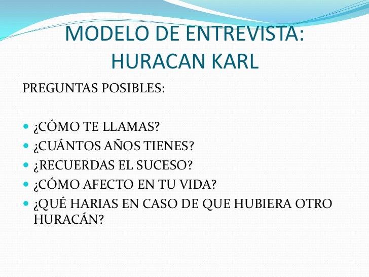 MODELO DE ENTREVISTA: HURACAN KARL<br />PREGUNTAS POSIBLES:<br />¿CÓMO TE LLAMAS?<br />¿CUÁNTOS AÑOS TIENES?<br />¿RECUERD...