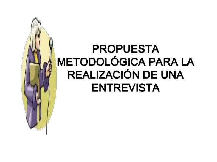 PROPUESTA METODOLÓGICA PARA LA REALIZACIÓN DE UNA ENTREVISTA<br />