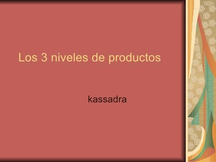 Los 3 niveles de productos kassadra