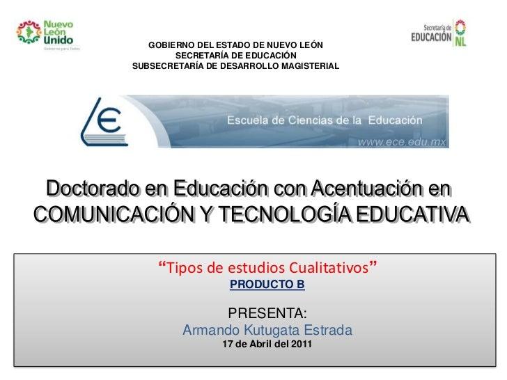 """Doctorado en Educación con Acentuación en <br />COMUNICACIÓN Y TECNOLOGÍA EDUCATIVA<br />""""Tipos de estudios Cualitativos""""<..."""
