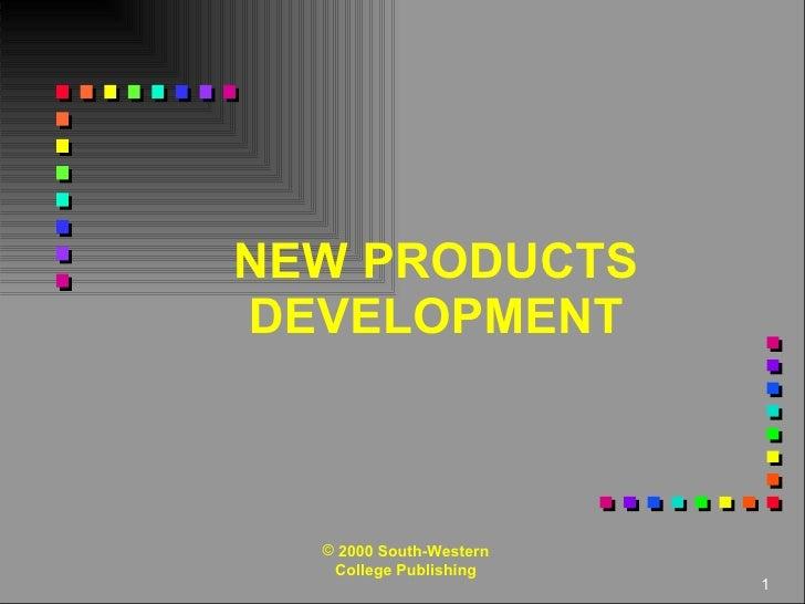 NEW PRODUCTS DEVELOPMENT <ul><li>2000 South-Western College Publishing </li></ul>