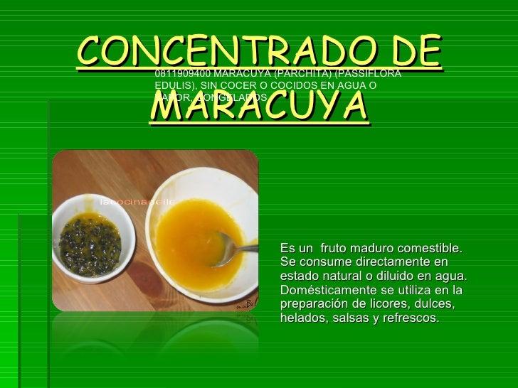 CONCENTRADO DE MARACUYA Es un  fruto maduro comestible. Se consume directamente en estado natural o diluido en agua. Domés...