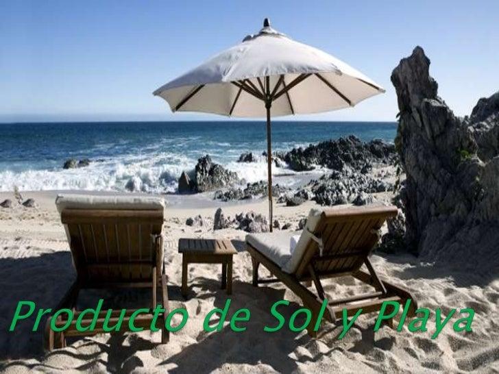    Producto sol y playa , es todo aquel que se    encuentra en los litorales del mundo y    también la parte marina y nat...