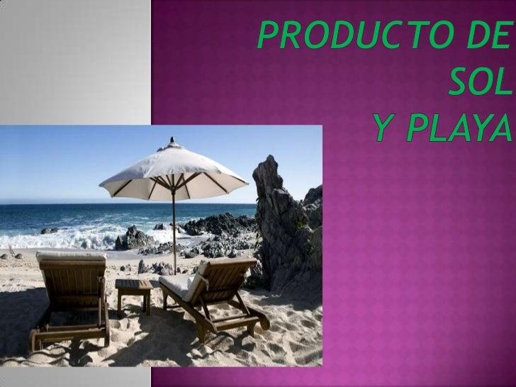  Productosol y playa , es todo aquel que se encuentra en los litorales del mundo y también la parte marina y natural que ...