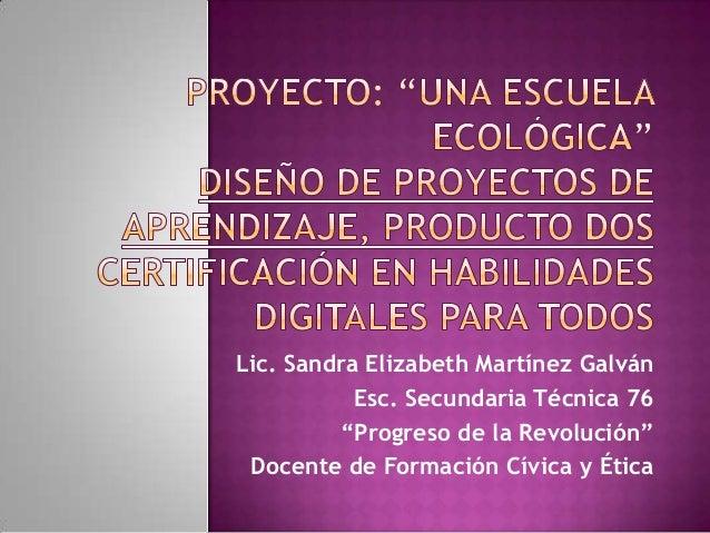 """Lic. Sandra Elizabeth Martínez Galván           Esc. Secundaria Técnica 76         """"Progreso de la Revolución"""" Docente de ..."""