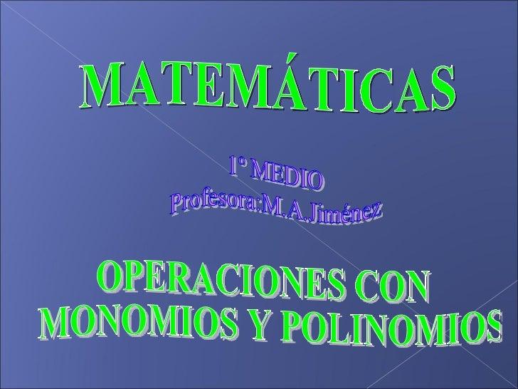 MATEMÁTICAS OPERACIONES CON MONOMIOS Y POLINOMIOS