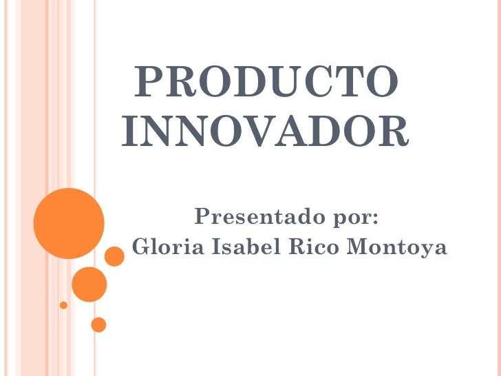PRODUCTO INNOVADOR Presentado por:  Gloria Isabel Rico Montoya