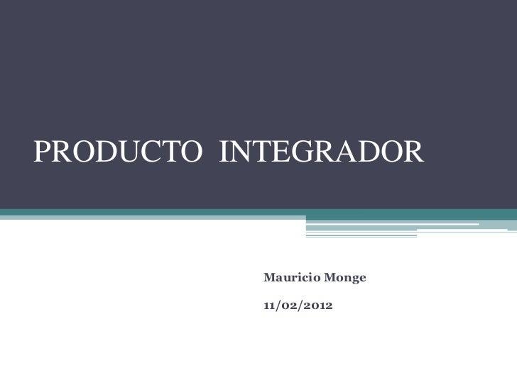 PRODUCTO INTEGRADOR           Mauricio Monge           11/02/2012