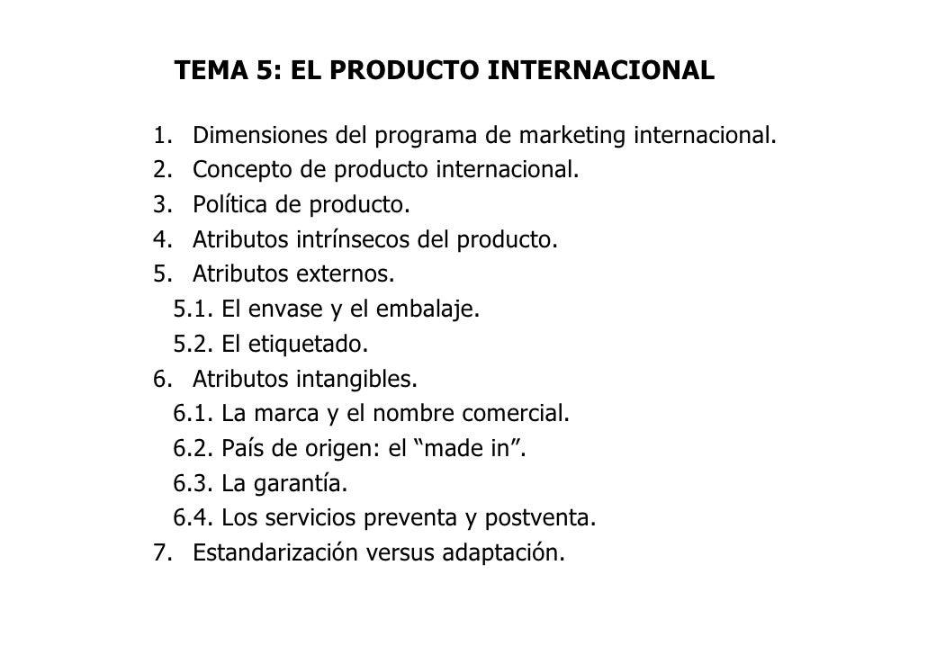 TEMA 5: EL PRODUCTO INTERNACIONAL1. Dimensiones del programa de marketing internacional.2. Concepto de producto internacio...