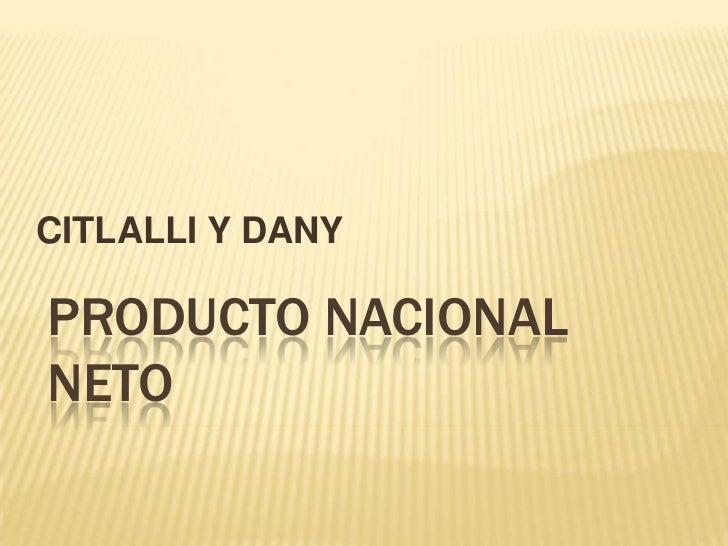 CITLALLI Y DANY<br />PRODUCTO NACIONAL NETO<br />