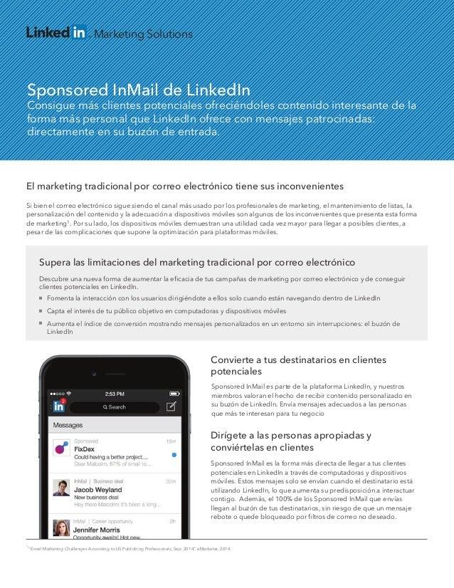 Convierte a tus destinatarios en clientes potenciales Sponsored InMail es parte de la plataforma LinkedIn, y nuestros miem...