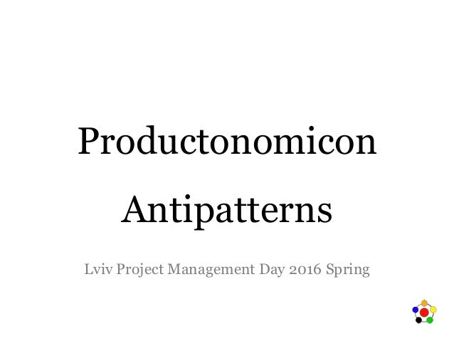Productonomicon Antipatterns Lviv Project Management Day 2016 Spring