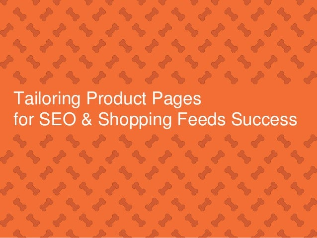 Confidential and Proprietary Information Tailoring Product Pages for SEO & Shopping Feeds Success