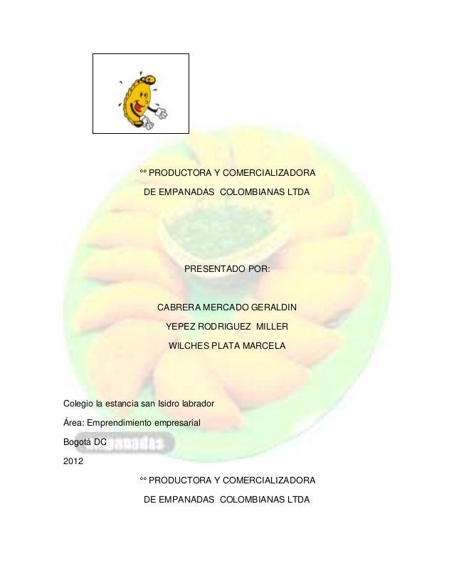 °° PRODUCTORA Y COMERCIALIZADORA                    DE EMPANADAS COLOMBIANAS LTDA                               PRESENTADO...