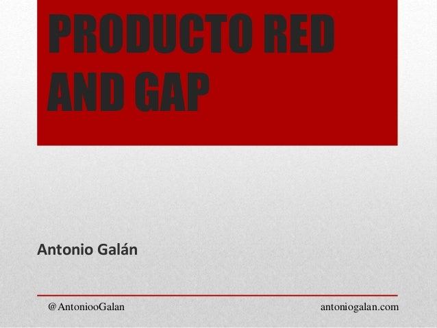 PRODUCTO RED AND GAP @AntoniooGalan antoniogalan.com Antonio Galán