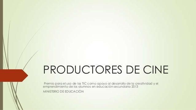 PRODUCTORES DE CINE Premio para el uso de las TIC como apoyo al desarrollo de la creatividad y el emprendimiento de los al...