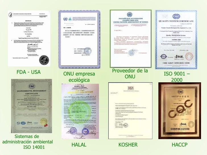 FDA - USA ONU empresa ecológica Proveedor de la ONU ISO 9001 – 2000 Sistemas de  administración ambiental ISO 14001  HALAL...