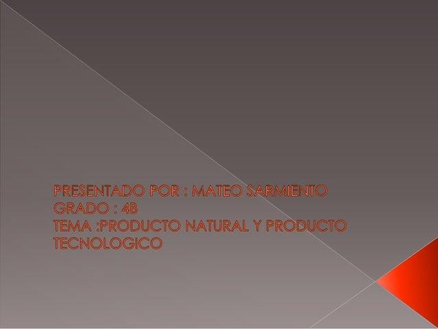 Los productos tecnológicos son todo aquello que necesitan de una transformación, ayudados de la tecnólogia Los productos n...