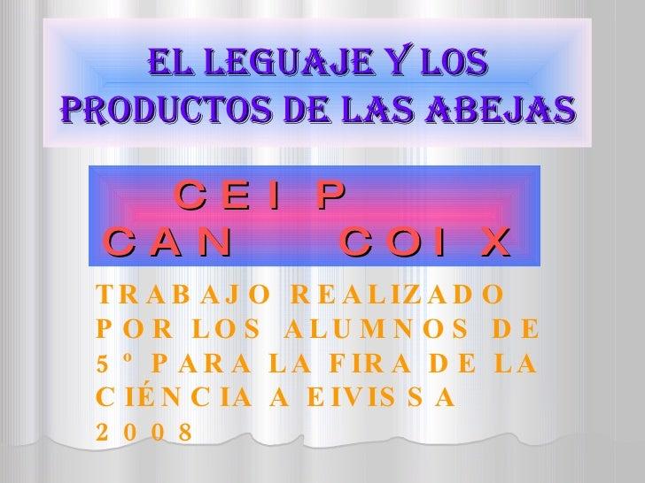 EL LEGUAJE Y LOS PRODUCTOS DE LAS ABEJAS CEIP  CAN  COIX TRABAJO REALIZADO POR LOS ALUMNOS DE 5º PARA LA FIRA DE LA CIÉNCI...