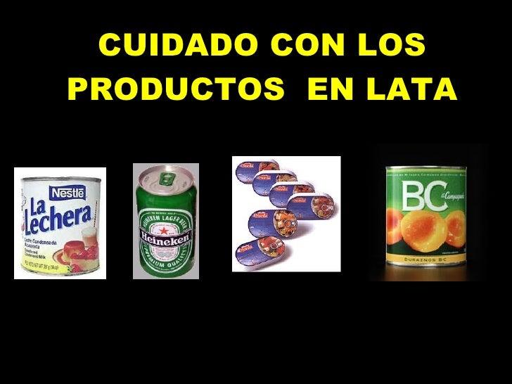 CUIDADO CON LOS PRODUCTOS  EN LATA