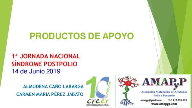 PRODUCTOS DE APOYO ALMUDENA CAÑO LABARGA CARMEN MARIA PÉREZ JABATO 1 1ª JORNADA NACIONAL SÍNDROME POSTPOLIO ACIONAL SÍNDRO...
