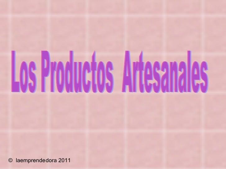 Los Productos  Artesanales ©  laemprendedora 2011