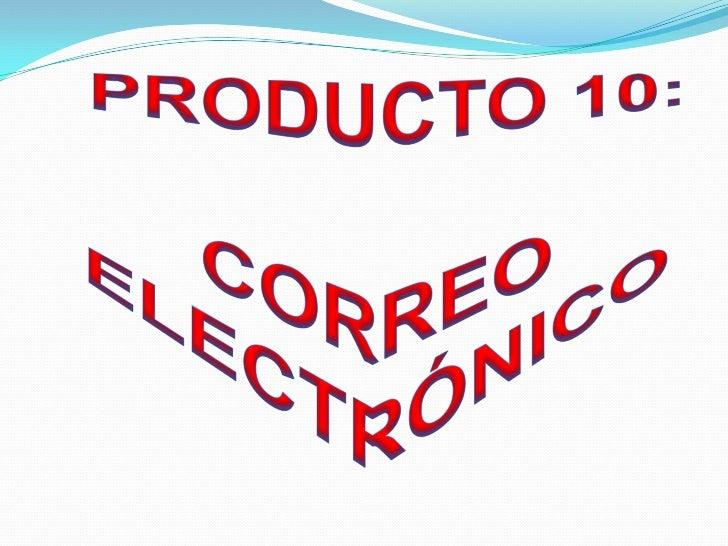 PRODUCTO 10:<br />CORREO<br />ELECTRÓNICO<br />