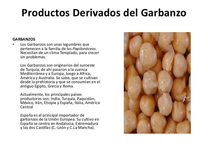Productos Derivados del Garbanzo<br />GARBANZOS <br />Los Garbanzos son unas legumbres que pertenecen a la familia de lasP...