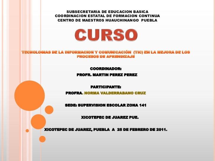SUBSECRETARIA DE EDUCACION BASICACOORDINACION ESTATAL DE FORMACION CONTINUACENTRO DE MAESTROS HUAUCHINANGO  PUEBLA<br />TE...