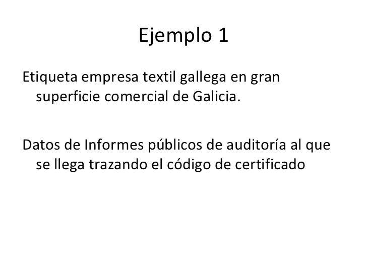 Ejemplo 1 <ul><li>Etiqueta empresa textil gallega en gran superficie comercial de Galicia. </li></ul><ul><li>Datos de Info...